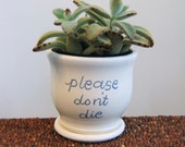Ceramic Succulent Planter - Please Don't Die - Gag Gift - Pottery Plant Pot, Flowerpot with Drainage Tray