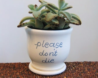 Ceramic Succulent Planter - Please Don't Die - Gag Gift - Pottery Plant Pot, Flowerpot with Drainage Tray, Small Windowsill Planter