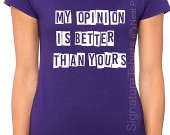 Presidential Debate 2016, My Opinion is Better Than Yours Shirt, Funny T-shirt, Women V-neck T Shirt, Political Tshirt, Election T Shirt