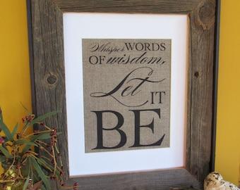 WHISPER words of WISDOM, Let it BE - burlap art print