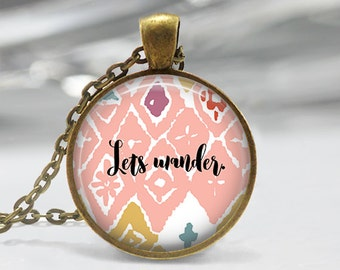 Lets Wander Pendant - Boho Jewelry - Quote  Necklace  - Boho Necklace -Quote Pendant-Jewelry-Custom Pendant- Lets Wander Necklace