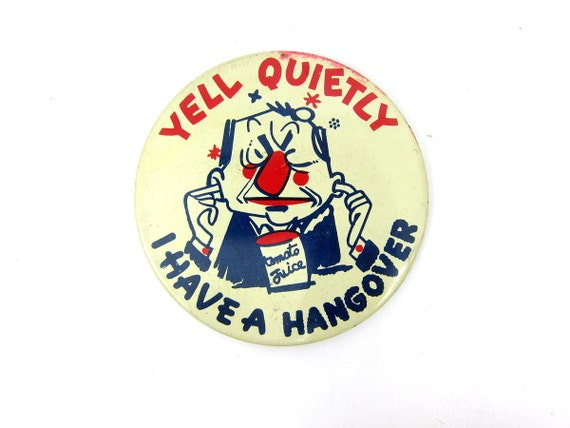 Vintage Yell Quietly I have a Hangover Beer Pin Back Button Novelty Metal PinBack Brooch Vintage Pin Retro Hipster Jewelry Lapel Pin Circle