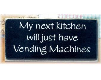 My next kitchen will just have vending machines primitive sign