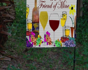 A Friend with Wine is a friend of mine Garden Flag from my art
