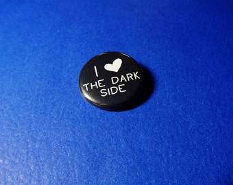 I Love the Dark Side Pinback Button Set (or Magnets)
