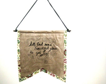 LETS GET LOST Wall Hanging, Quote Saying Travel Explore Wanderlust Floral Fabric Wall Hanging Decor Interior Design Valentines Love Together