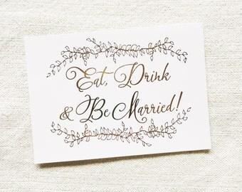 Gold Foil Eat Drink & Be Married Sign, Wedding Sign, Gold Wedding Sign, Wedding Decoration, Bar Sign, Calligraphy Wedding Sign, Floral Sign