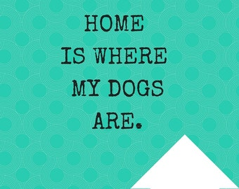 Home is Where My Dogs ARe