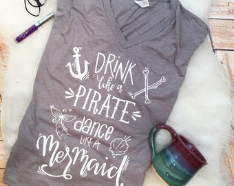 Trendy Mermaid Pirate Shirt Tee Drink like a Pirate Dance like a Mermaid alcohol adult funny shirt women plus size available nautical shirts