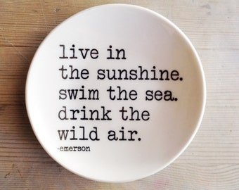 porcelain dish screenprinted text live in the sunshine.  swim the sea.  drink the wild air. -emerson