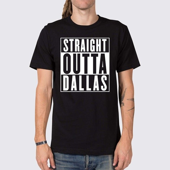 Straight Outta Dallas Texas T Shirt Dallas Texas By Joneallen
