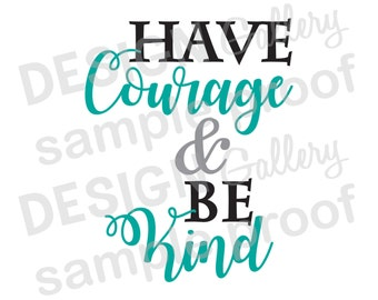 Have Courage and Be Kind - SVG cut & JPG image files - Fall Halloween Thanksgiving - Printable Digital Iron On