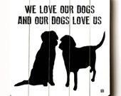 Wooden Art Sign Planked We Love Our Dogs Black and White Pets Wall Decor Typography Wall Art