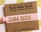 Bachelorette Party Favors - Team Bride Hair Tie Party Favors - Bachelorette Hair Tie - Survival Kit - To Have and To Hold Your Hair Back