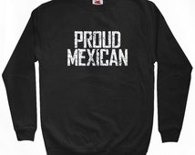 Proud Mexican Sweatshirt - Men S M L XL 2x 3x - Mexico Shirt - Mexicano, Pride - 4 Colors