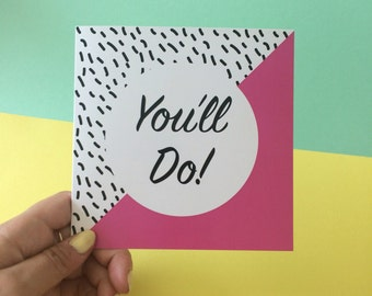 You'll Do! Card
