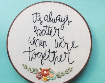 Embroidered hoop art, It's always better when we're together, Hand Embroidery, Home Decor, anniversary gift, wedding, love-READY TO SHIP
