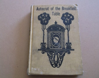 """Vintage """"The Autocrat of the Breakfast-Table"""" Oliver Wendell Holmes """" Every Man His Own Boswell"""