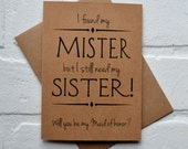 Will you be my MAID of Honor Sister Bridesmaid Card i found my MISTER i still need my SISTER Bridesmaid sister cards funny bridal party moh