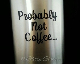 Probably Not Coffee Flask , Stainless Steel, 8oz Stainless Steel Flask, Great Gift, Fathers Day , Groomsman Gifts, Bridal Party Gifts