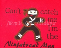 Christmas Shirt Ninjabread Man Shirt, Gingerbread Ninja Onesie, Gingerbread Man Ninja Applique with Can't Catch Me I'm The Ninjabread Man