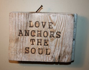 Handmade Wood Burned Driftwood Wall Hanging, Sign, Reads Love Anchors The Soul, Beach Art, Decor, Gift, Cottage, Nautical, Natural, Simple