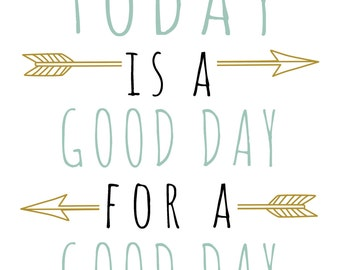 Today is a good day for a good day 8x10 PRINT