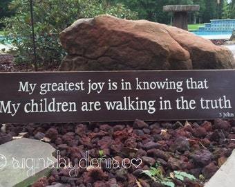 "3 John 1:4 Sign, My greatest joy is in knowing that my children are walking in the truth, Scripture Sign - 36"" x 7"" SignsbyDenise"