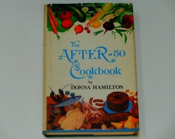 The After 50 Cookbook - Donna Hamilton - 70's Recipes  Au Gratin  Deviled Eggs  Gazpacho  Etc. - Castle Books 1978 - Vintage Hardcover Book