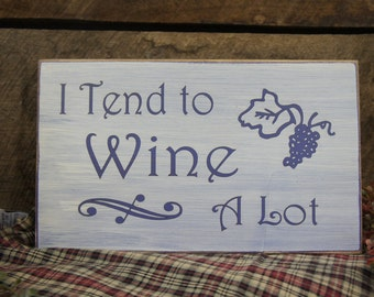 I Tend to Wine A Lot, Rustic Wine Lovers Sign with Grapes, Great sign for your wine drinking friends.