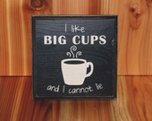 I Like Big Cups and I Cannot Lie - distressed home decor, wall art, painted wood sign, coffee, morning, kitchen