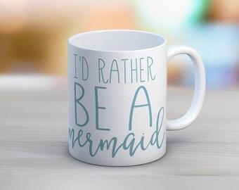 I'd Rather Be A Mermaid // 11 oz or 15 oz Coffee Mug
