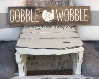 Gobble til you Wobble - wood Sign - Autumn - Rustic Sign  - Autumn Wood Sign - Wooden Sign - Farmhouse Decor - Thankful Sign - thanksgiving