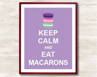 Keep Calm and Eat Macarons - Instant Download, Custom Color, Personalized Gift, Inspirational Quote, Keep Calm Poster,Kitchen Decor