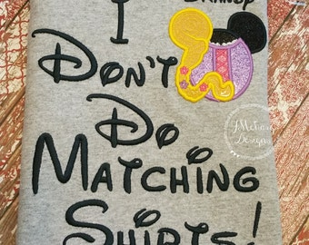 Rapunzel I Don't Do Matching Shirts Custom Embroidered Disney Inspired Vacation Shirts for the Family! 29