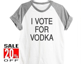 I vote for vodka tshirt workout shirt funny tshirt women t shirt short sleeve shirt unisex size S M L