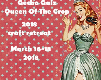 Gecko Galz 2018 Crafting Retreat: Queen of the Crop