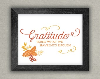 Thanksgiving Art Print - holiday decor - Gratitude print - Thankfulness Quote - Gratitude turns what we have into enough