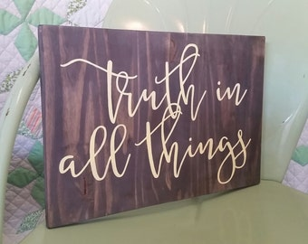 Truth In All Things / Family Motto Sign / Wood Sign / Custom Sign / Wedding Gift