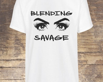 Blending Savage, Makeup Shirt, Makeup Artist, Fitness Tshirt, beauty Shirt, girly tees