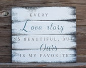 Every love story is beautiful, but ours is my favorite -  reclaimed wood sign