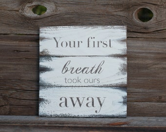 Your first breath took ours away -  reclaimed wood sign