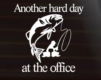 Fishing Decal, Another Hard Day, Office Decal, Fishing Car Decal, Decals for men, Hunter Decal, Father's Day Decal