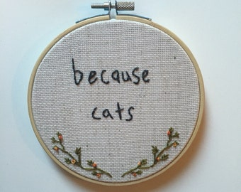 Because Cats ~ Emboidery Hoop Art