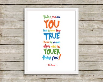 Today you are you, that is truer than true...