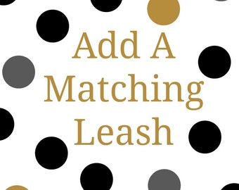 """Add A Matching Leash 3/4"""" or 1"""""""