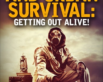 eBook - Your Ultimate Guide to Outdoor and Urban Survival: Getting out Alive