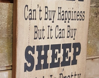 Money Can't Buy Happiness, But It Can Buy Sheep, Which Is Pretty Much The Same Thing, Humorous, Western, Antiqued, Wooden Sign in WHITE