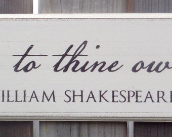 "Hand made sign ""This above all; to thine own self be true."" William Shakespeare"