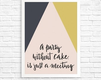 """Motivational quote wall decor """"A party without cake is just a meeting"""" by Julia Child. A perfect print for your kitchen or home decor!"""